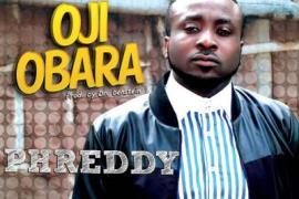 AUDIO + VIDEO: Phreddy - Oji Obara | @phreddyBlazer