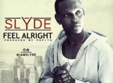 Slyde – Feel Alright (Prod. by Popito)