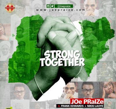 MP3 : Joe Praize ft. Frank Edwards & Nikki Laoye - Strong Together