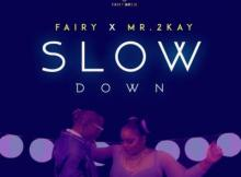 AUDIO | VIDEO: Fairy - Slow Down Ft. Mr 2Kay