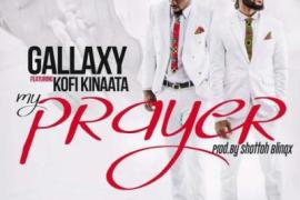 MP3 : Gallaxy ft Kofi Kinaata - My Prayer (Prod. Shotto Blingx)