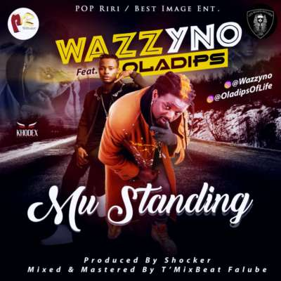 MP3 : Wazzyno - Mu Standing ft. Oladips