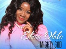 MP3: EBERE OBILO - MIGHTY GOD
