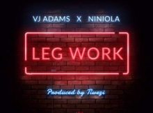 Lyrics: VJ Adams - Leg Work ft. Niniola