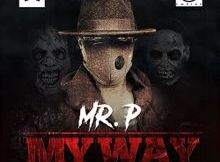 Lyrics: Mr P - My Way