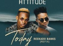 MP3: Attitude X Reekado Banks - Today (Refix)