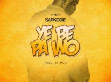 MP3: Sarkodie - Ye Be Pa Wo (Prod By MOG Beatz)