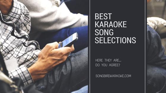 Here Are the Best Karaoke Song Selections - Songbird Karaoke