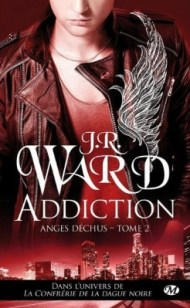 Les anges Déchus Tome 2 : Addiction de JR Ward