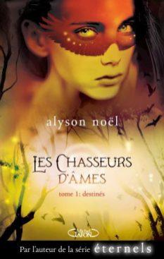 Les Chasseurs d'Âmes Tome 1 - Destinés de Alyson Noël