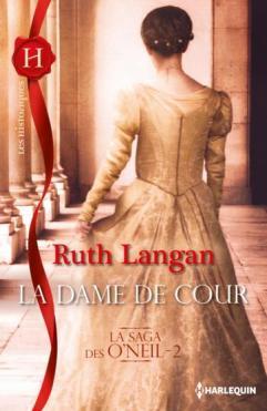 La Saga O Neil Tome 2 - La Dame de La Cour de Ruth Langan