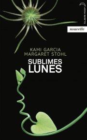 Sublimes Lunes de Kami Garcia et Margaret Stohl