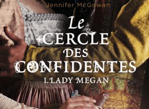 Photo de Le Cercle des Confidentes, tome 1 : Lady Megan de Jennifer McGowan