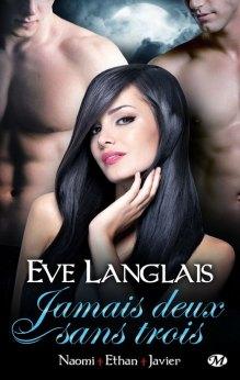 Jamais deux sans trois Tome 1 : Naomi+Ethan+Javier De Eve Langlais