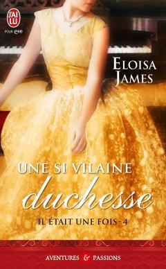 Il Etait Une Fois T4 : Une Si Vilaine Duchesse de Eloisa James