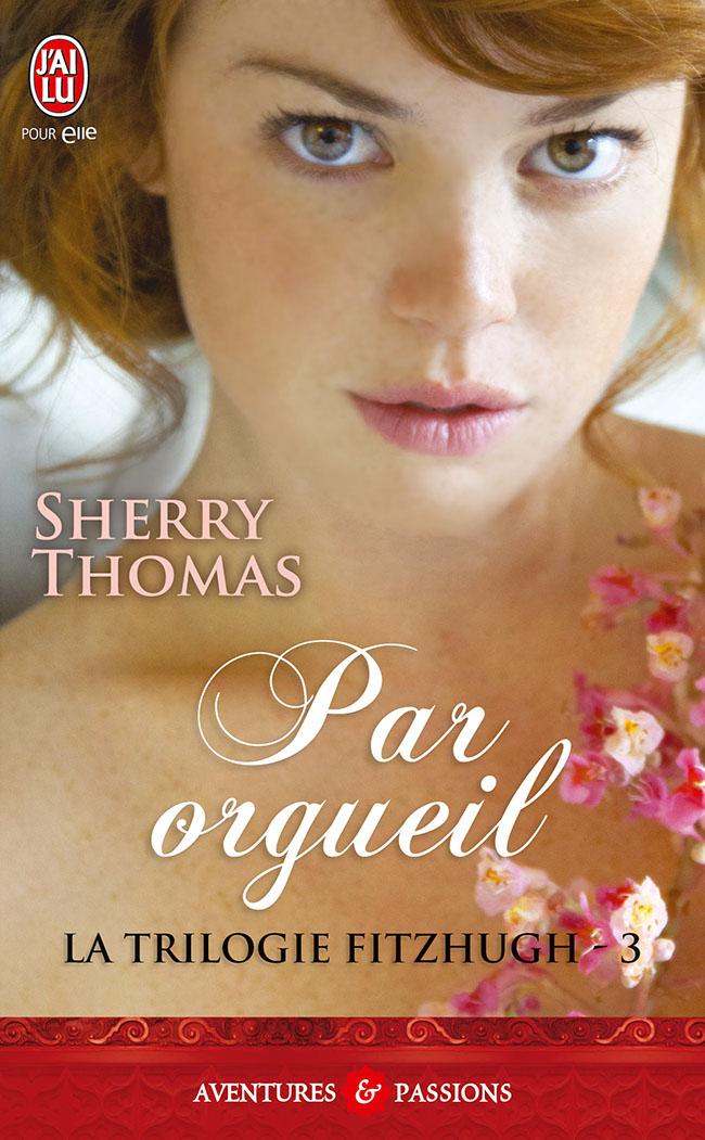 La Trilogie Fitzhugh T3 : Par Orgueil de Sherry Thomas