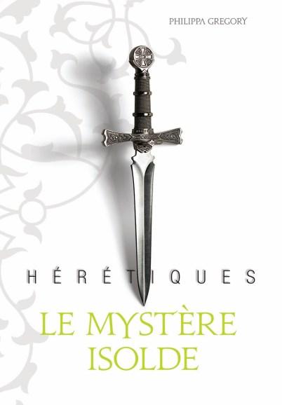 Hérétiques, tome 1 Le Mystère Isolde de Philippa Gregory