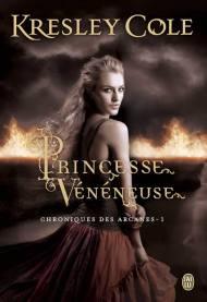Chronqiues des Aracanes Tome 1 Princesse Veneneuse de Kresley Cole