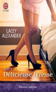 H.O.T. Tome 3 : Délicieuse Ivresse de Lacey Alexander