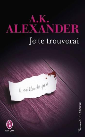 Je te trouverai de A K Alexander