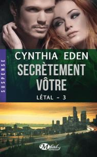 Létal-3- Secrètement Votre de Cynthia Eden
