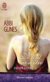 Désir Fatal Tome 1 - De tout mon être de Abbi Glines