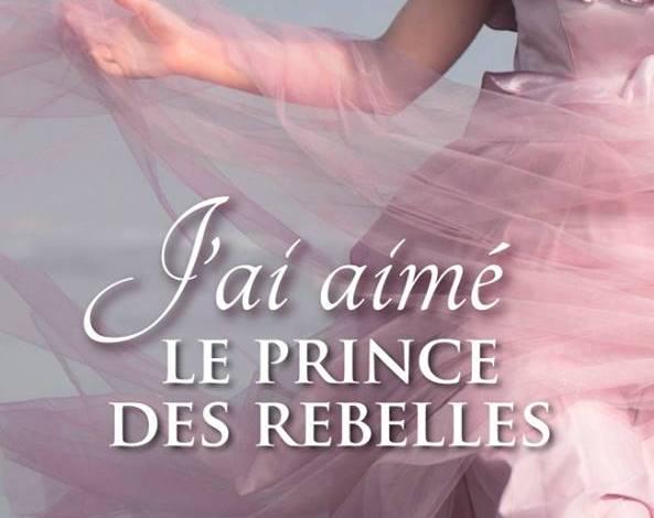 Photo de J'ai aimé le prince des rebelles de Katherine Ashe