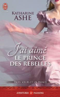 J'ai aimé le Prince des Rebelles de Katharine Ashe