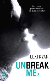 Unbreak Me 3 de Lexi Ryan - Version Poche