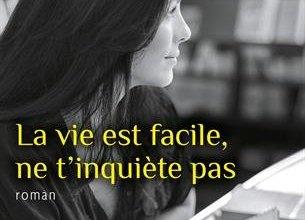 Photo of La vie est facile, ne t'inquiète pas d'Agnès Martin-Lugand