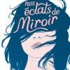 Nos éclats de miroir de Florence Hinckel