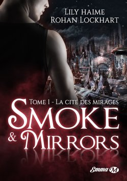Smoke and mirrors T1 la cité des mirages Rohan Lockhart Lily haime