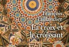 Photo of La croix et le croissant de François Taillandier