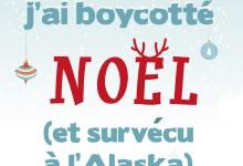 Photo of Comment j'ai boycotté Noël (et survécu à l'Alaska) de Julia Nole
