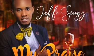 Jeff Singz - My Praise Mp3 Download