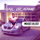 Moses Bliss - Hail Your Name Mp3 Download