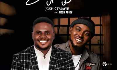 Josh O'maiye - Everything To Me Ft. Neon Adejo (Free Mp3 Download)
