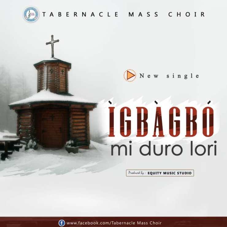 Download Tabernacle Mass Choir Igbagbo Mi Duro Lori