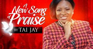 Tai Jay - A New Song Of Praise Mp3 Download