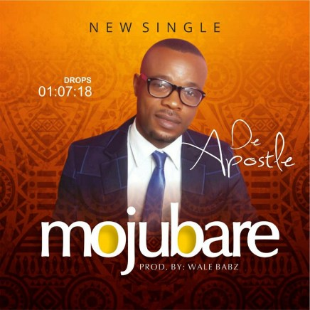 De-Apostle Mojubare Mp3 Download