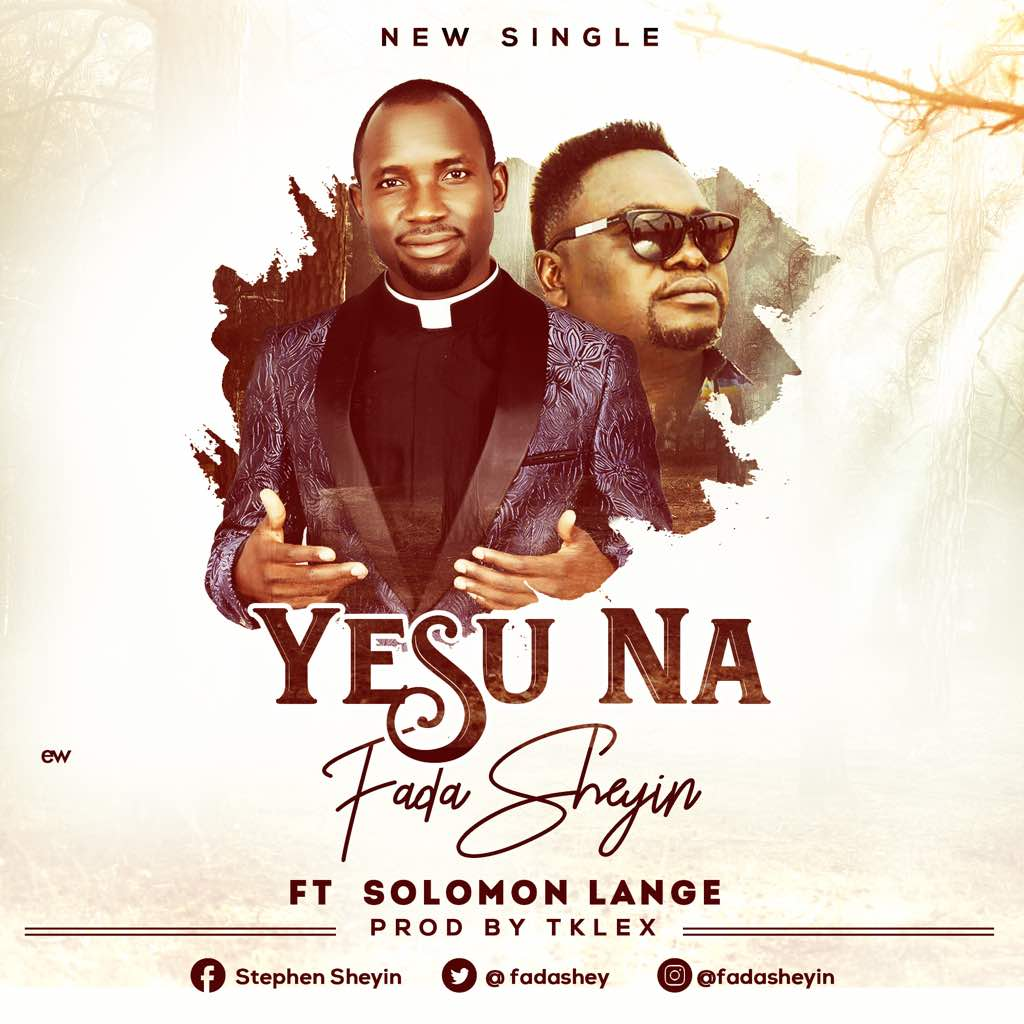Fada Sheyin Ft. Solomon Lange - Yesu Na Mp3 Download