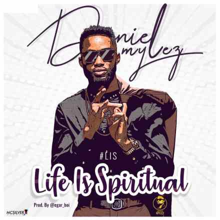Daniel Mylez Life is Spiritual Mp3 Download