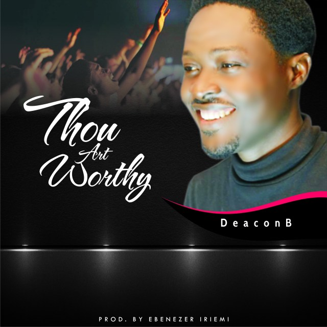 Deacon B Thou Art Worthy Mp3 Download