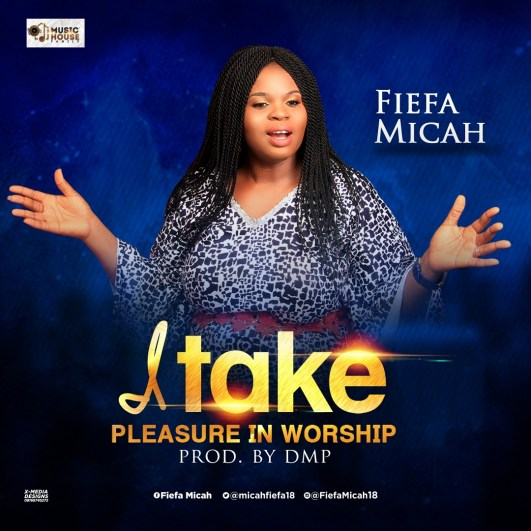 Fiefa Micah I Take Pleasure In Worship Mp3 Download