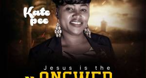 Kate Pee Jesus is the Answer Mp3 Download