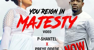P-Shantel Ft Preye Odede - You Reign In Majesty Mp3 Download
