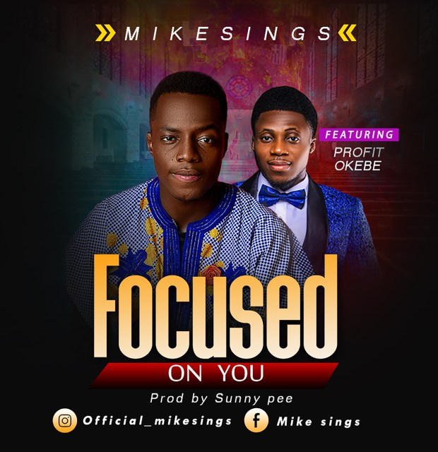 Mikesings Ft. Profit Okebe - Focused on You Mp3 Download