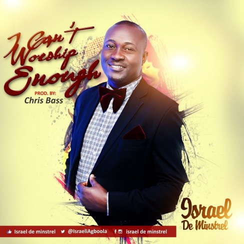 Israel De Minstrel I Can't Worship Enough Mp3 Download