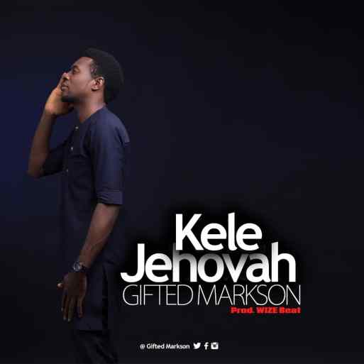 Gifted Markson - Kele Jehovah Mp3 Download