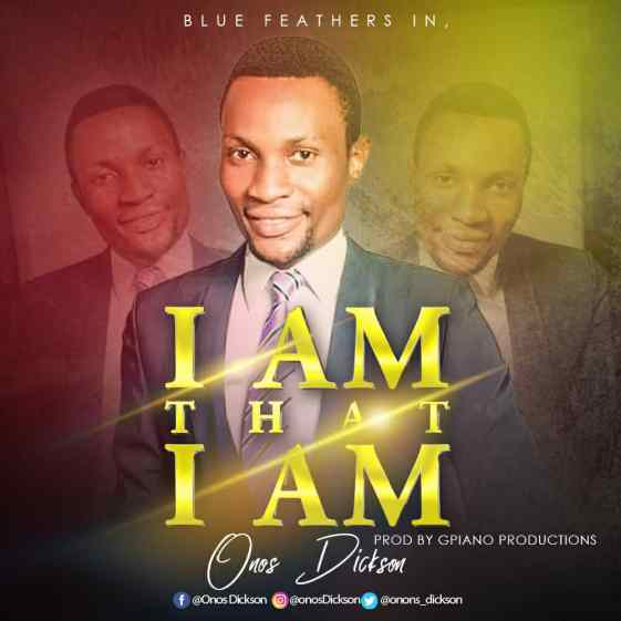Onos Dickson - I Am That I Am Mp3 Download